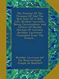 img - for The Practise Of The Presence Of God The Best Rule Of A Holy Life: Brother Lawrence. Being Conversations And Letters Of Nicolas Herman Of Lorraine (brother Lawrence). Translated From The French... book / textbook / text book