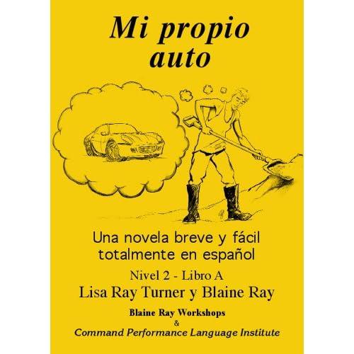Mi Propio Auto / Una novela breve y facil totalmente en espanol (Spanish Edition) Blaine Ray and Lisa Ray-Turner