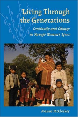 Living Through the Generations: Continuity and Change in Navajo Women's Lives