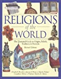 Religions Of The World: The Illustrated Guide To Origins, Beliefs, Traditions & Festivals