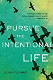 """Pursue the Intentional Life: """"Teach us to number our days, that we may gain a heart of wisdom."""" (Psalm 90:12)"""