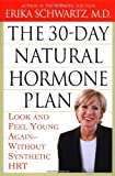 img - for The 30-Day Natural Hormone Plan: Look and Feel Young Again--Without Synthetic HRT by Schwartz, Erika (2004) Hardcover book / textbook / text book