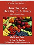 img - for How to Cook Healthy in a Hurry: 50 Quick and Easy, Low Fat Recipes You Can Make In 30 Minutes book / textbook / text book