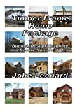 Timber Frame Home Package: : Budget, Design, Estimate, and Secure Your Best Price