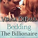 Bedding the Billionaire: Bedding the Bachelors, Book 3 Audiobook by Virna DePaul Narrated by Ellen Lange