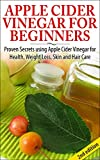 Apple Cider Vinegar For Beginners 2nd Edition: Proven Secrets Using Apple Cider Vinegar For Health, Weight Loss, and Skin Care (Holistic Cure, Healthy ... Vinegar, Skin Care, Hair Loss, Coconut Oil)