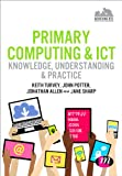 img - for Primary Computing and ICT: Knowledge, Understanding and Practice (Achieving QTS Series) book / textbook / text book