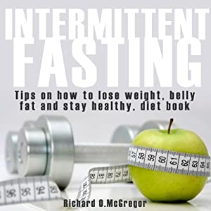 Intermittent Fasting: Tips For Vegan, How To Lose Weight, Belly Fat, Stay Healthy, Low Carb Diet Books | [Health Guru, Richard McGregor]
