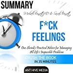 Summary F--k Feelings by Michael Bennett, MD & Sarah Bennett: One Shrink's Practical Advice for Managing All Life's Impossible Problems    Ant Hive Media