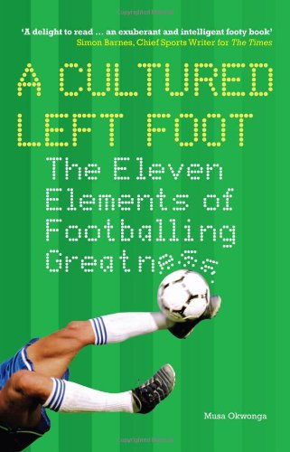 a-cultured-left-foot-the-eleven-elements-of-footballing-greatness