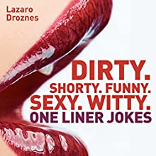 Dirty. Shorty. Funny. Sexy. Witty. One liner jokes (       UNABRIDGED) by Lázaro Droznes Narrated by Trevor Clinger