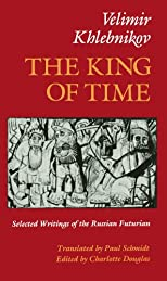 The King of Time: Selected Writings of the Russian Futurian