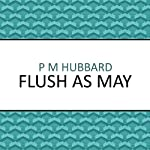 Flush as May | P. M. Hubbard