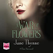 A War of Flowers (       UNABRIDGED) by Jane Thynne Narrated by Julie Teal