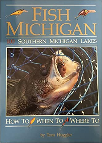 Fish Michigan: One Hundred Southern Michigan Lakes: How To, When To, Where To