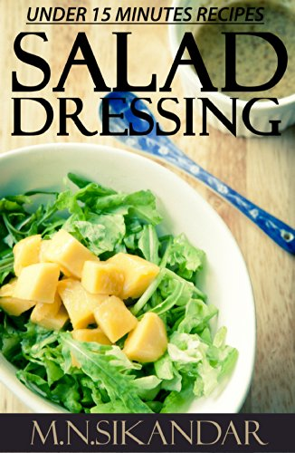 Salad Dressing Recipes Under 15 Minutes by M.N. Sikandar ebook deal