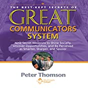 The Best Kept Secrets of Great Communicators: Nine Secret Weapons to Shine Socially, Uncover Opportunities, and Be Perceived as Smarter, Sharper, Savvier | Peter Thomson
