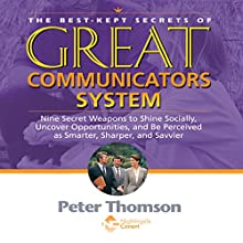 The Best Kept Secrets of Great Communicators: Nine Secret Weapons to Shine Socially, Uncover Opportunities, and Be Perceived as Smarter, Sharper, Savvier  by Peter Thomson Narrated by Peter Thomson