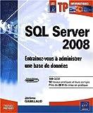 SQL Server 2008 - Entraînez-vous à administrer une base de données