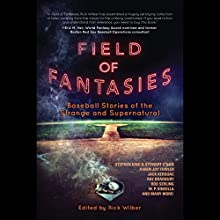 Field of Fantasies: Baseball Stories of the Strange and Supernatural (       UNABRIDGED) by Rick Wilber Narrated by Peter Berkrot, Aaron Abano, Eric Pollins, Christine Marshall, Norman Dietz, Corey Gagne
