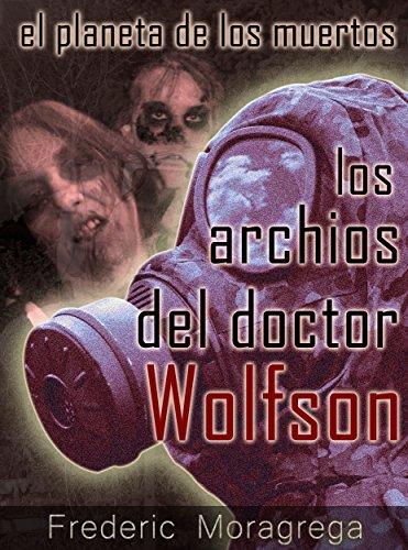 Los archivos del doctor Wolfson (El planeta de los Muertos nº 2)