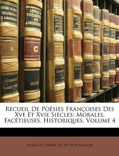 Recueil De Poésies Françoises Des Xve Et Xvie Siècles: Morales, Facétieuses, Historiques, Volume 4