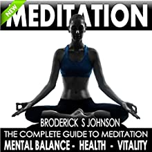 Meditation: The Complete Guide to Meditation for Mental Balance, Health, and Vitality: Life Transformation Series Book, 1 (       UNABRIDGED) by Broderick S. Johnson Narrated by Darren Roebuck