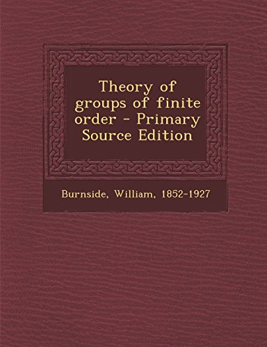 Theory of Groups of Finite Order - Primary Source Edition