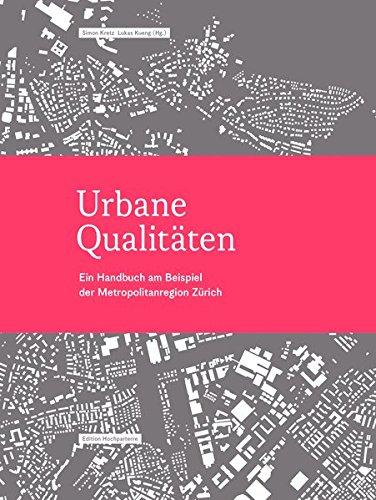 Urbane Qualitäten: Ein Handbuch am Beispiel der Metropolitanregion Zürich