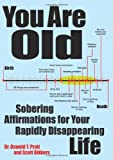 You Are Old: Sobering Affirmations for Your Rapidly Disappearing Life (1449418392) by Dikkers, Scott