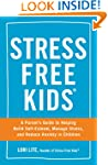 Stress Free Kids: A Parent's Guide to...
