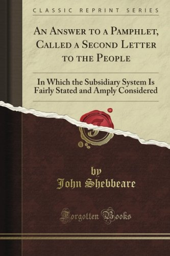 An Answer to a Pamphlet, Called a Second Letter to the People: In Which the Subsidiary System Is Fairly Stated and Amply Considered (Classic Reprint) PDF