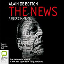 The News: A User's Manual (       UNABRIDGED) by Alain de Botton Narrated by Nicholas Bell