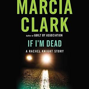 If I'm Dead: A Rachel Knight Story | [Marcia Clark]