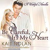 Be Careful, It's My Heart: Wishful Romance, Book 2 | [Kait Nolan]
