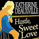 Hustle, Sweet Love | Katherine Deauxville