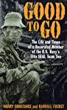 Good to Go: The Life And Times Of A Decorated Member Of The U.S. Navys Elite Seal Team Two
