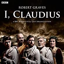 I, Claudius (Dramatised)  by Robert Graves Narrated by Derek Jacobi, Tom Goodman Hill