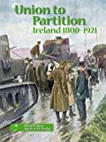 img - for Union to Partition: Ireland, 1800-1921 book / textbook / text book
