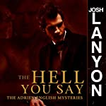 The Hell You Say: The Adrien English Mysteries, Book 3 (       UNABRIDGED) by Josh Lanyon Narrated by Chris Patton