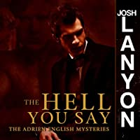 The Hell You Say: The Adrien English Mysteries Hörbuch von Josh Lanyon Gesprochen von: Chris Patton