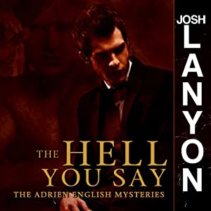 The Hell You Say: The Adrien English Mysteries, Book 3 | [Josh Lanyon]