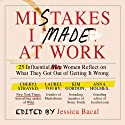 Mistakes I Made at Work: 25 Influential Women Reflect on What They Got Out of Getting It Wrong (       UNABRIDGED) by Jessica Bacal Narrated by Karen Saltus