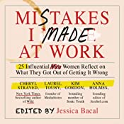 Mistakes I Made at Work: 25 Influential Women Reflect on What They Got Out of Getting It Wrong | [Jessica Bacal]