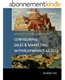 Configuring Sales & Marketing Within Dynamics AX 2012 (Dynamics AX 2012 Barebones Configuration Guides Book 13) (English Edition)