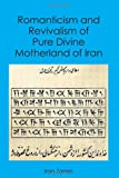 img - for Romanticism and Revivalism of Pure Divine Motherland of Iran book / textbook / text book