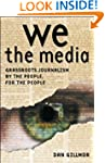 We the Media: Grassroots Journalism b...