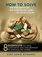How to Solve the Paradox of the Universal Laws of Attraction: 8 Shortcuts to Using Coincidence and Synchronicity to Untangle the Mystery (English Edition)