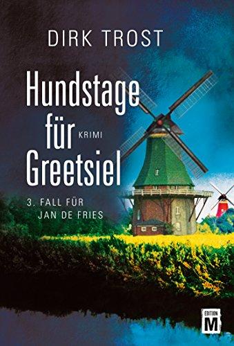 Hundstage für Greetsiel - Ostfriesland-Krimi (Jan de Fries 3)