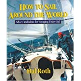 How to Sail Around the World: Advice and Ideas for Voyaging Under Sailby Hal Roth